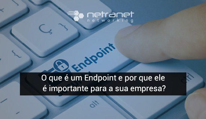 Blog Netranet Networking | Segurança da Informação - O que é um Endpoint e por que ele é importante para a sua empresa?